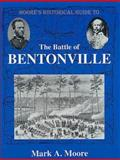 Moore's Historical Guide to the Battle of Bentonville, Mark A. Moore, 1882810155