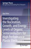 Investigating the Nucleation, Growth, and Energy Levels of Organic Semiconductors for High Performance Plastic Electronics, Virkar, Ajay, 1461430151