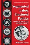 Segmented Labor, Fractured Politics : Labor Politics in American Life, Form, William, 1475770154