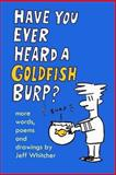 Have You Ever Heard a Goldfish Burp?, Jeff Whitcher, 1500340154