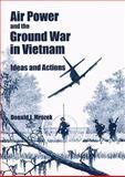 Air Power and the Ground War in Vietnam, Donald J. Mrozek, 1585660159