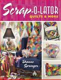 Scrap-O-Lator Quilts and More, Dianne Springer, 1604600152