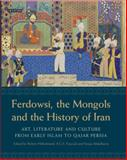 Ferdowsi, the Mongols and the History of Iran : Art, Literature and Culture from Early Islam to Qajar Persia, , 1780760159