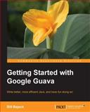 Getting Started with Google Guava, Bill Bejeck, 1783280158