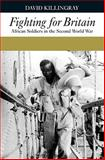 Fighting for Britain : African Soldiers in the Second World War, Killingray, David and Plaut, Martin, 1847010156