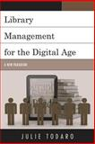 Library Management for the Digital Age : A New Paradigm, Todaro, Julie, 1442230150