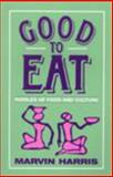 Good to Eat : Riddles of Food and Culture, Harris, Marvin, 1577660153