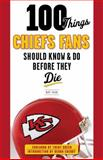 100 Things Chiefs Fans Should Know and Do Before They Die, Matt Fulks, 1629370150