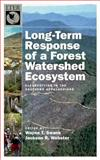 Long-Term Response of a Forest Watershed Ecosystem : Clearcutting in the Southern Appalachians, Swank, Wayne T. and Webster, Jackson R., 0195370155