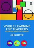 Visible Learning for Teachers : Maximizing Impact on Learning, Hattie, John, 0415690153