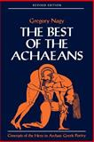 The Best of the Achaeans : Concepts of the Hero in Archaic Greek Poetry, Nagy, Gregory, 0801860156