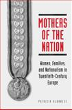 Mothers of the Nation : Women, Families, and Nationalism in Twentieth-Century Europe, Albanese, Patrizia, 080209015X