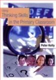 Using Thinking Skills in the Primary Classroom, Kelly, Peter, 1412900158