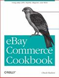 Ebay Commerce Cookbook : Using Ebay Apis, Paypal, Magento and More, Hudson, Chuck, 1449320155