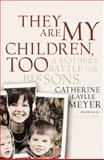 They Are My Children, Too, Catherine L. Meyer, 1891620150