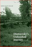 Dostoevsky's Unfinished Journey, Miller, Robin Feuer, 030012015X