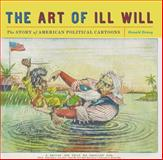 The Art of Ill Will : The Story of American Political Cartoons, Dewey, Donald, 0814720153