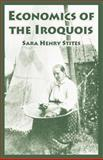 Economics of the Iroquois, Stites, Sara Henry, 141022015X