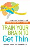 Train Your Brain to Get Thin, Melinda Boyd and Michele Noonan, 1440540152