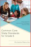 Common Core State Standards for Grade 6 : Language Arts Instructional Strategies and Activities, Manville, Michelle, 1475810156