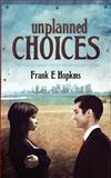 Unplanned Choices, Frank Hopkins, 1491030151