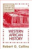 African History in Documents - Text and Readings : Western Africa, Collins, Robert O., 1558760156