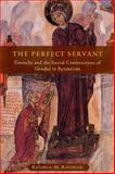 The Perfect Servant : Eunuchs and the Social Construction of Gender in Byzantium, Ringrose, Kathryn M., 0226720152
