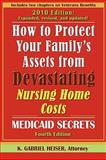 How to Protect Your Family's Assets from Devastating Nursing Home Costs, K. Gabriel Heiser, 0979080150