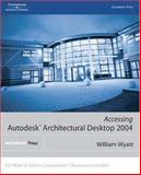 Accessing Autodesk Architectural Desktop 2004, Wyatt, William G., 1401850154