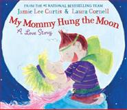 My Mommy Hung the Moon, Jamie Lee Curtis, 0060290161