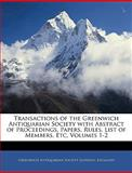 Transactions of the Greenwich Antiquarian Society with Abstract of Proceedings, Papers, Rules, List of Members, Etc, E Greenwich Antiquarian Society (London, 1143660161