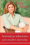 Auténticas Soluciones para Madres Atareadas, Kathy Ireland, 1439150168