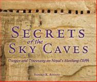 Secrets of the Sky Caves, Sandra K. Athans, 1467700169