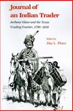 Journal of an Indian Trader : Anthony Glass and the Texas Trading Frontier, 1790-1810, , 1585440167