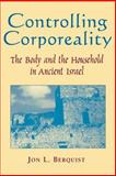 Controlling Corporeality : The Body and the Household in Ancient Israel, Berquist, Jon L., 0813530164