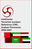 IntelCenter Terrorism Incident Reference (TIR): Arabian Peninsula : 2000-2007, IntelCenter, 1606760165
