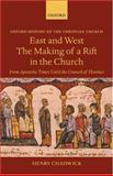East and West: the Making of a Rift in the Church : From Apostolic Times until the Council of Florence, Chadwick, Henry, 0199280169