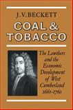 Coal and Tobacco : The Lowthers and the Economic Development of West Cumberland, 1660-1760, Beckett, J. V., 0521090164