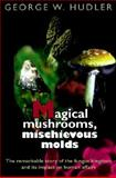 Magical Mushrooms, Mischievous Molds, Hudler, George W., 0691070164