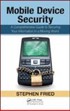 Mobile Device Security, Stephen Fried, 1439820163