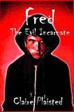 Fred - the Evil Incarnate, Claire Plaisted, 1502700166