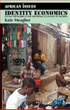 Identity Economics : Social Networks and the Informal Economy in Nigeria, Meagher, Kate, 1847010164