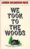 We Took to the Woods, Louise D. Rich, 0892720166