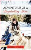 Adventures of a Dogsledding Div, Doreen E. Wolff, 1477290168