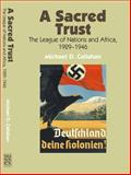 A Sacred Trust : The League of Nations and Africa, 1929-1946, Callahan, Michael D., 1845190165