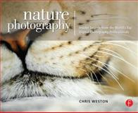 Nature Photography : Insider Secrets from the World's Top Digital Photography Professionals, Weston, Chris, 0240810163