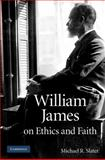 William James on Ethics and Faith, Slater, Michael R., 052176016X