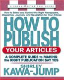 How to Publish Your Articles : A Complete Guide to Making the Right Publication Say Yes, Kawa-Jump, Shirley, 0757000169