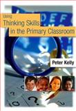 Using Thinking Skills in the Primary Classroom, Kelly, Peter, 1412900166