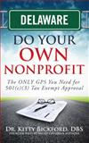 DELAWARE Do Your Own Nonprofit : The ONLY GPS You Need for 501c3 Tax Exempt Approval, Bickford, Kitty, 1633080161